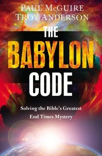 THE BABYLON CODE -Solving the Bible's Greatest End-Times Mystery